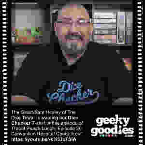 The Great Sam Healey of The Dice Tower is wearing our Dice Chucker T-shirt in this episode of Throat Punch Lunch: Episode 26: Convention Respite!