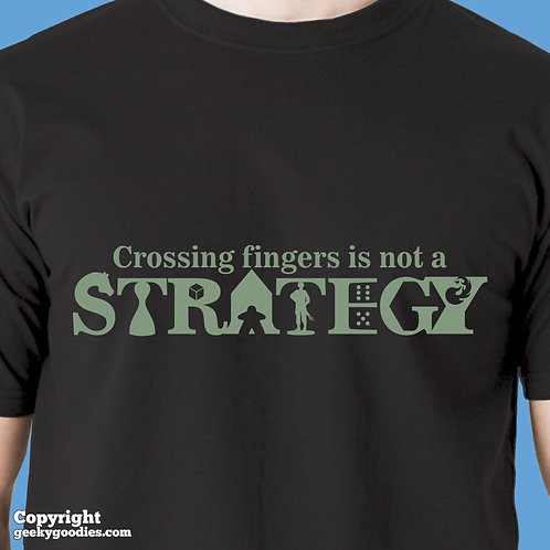 Crossing Fingers is Not a Strategy T-shirt