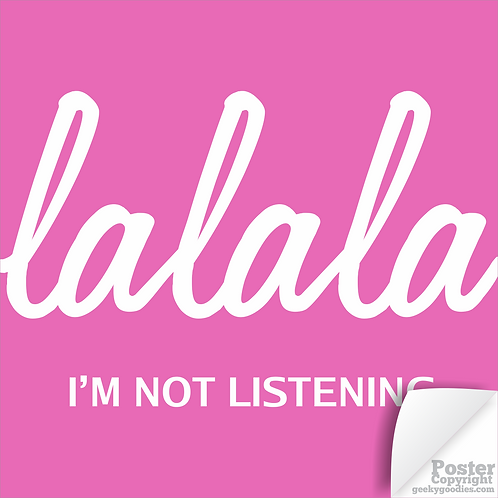 La La La I'm Not Listening Poster
