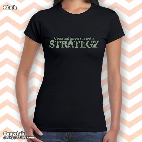 Crossing Fingers is Not a Strategy Women's Fitted T-shirts
