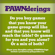 #PAWNderings | Geeky Goodies | Questions and conversations about board games. Share your thoughts using the hashtag #PAWNderings
