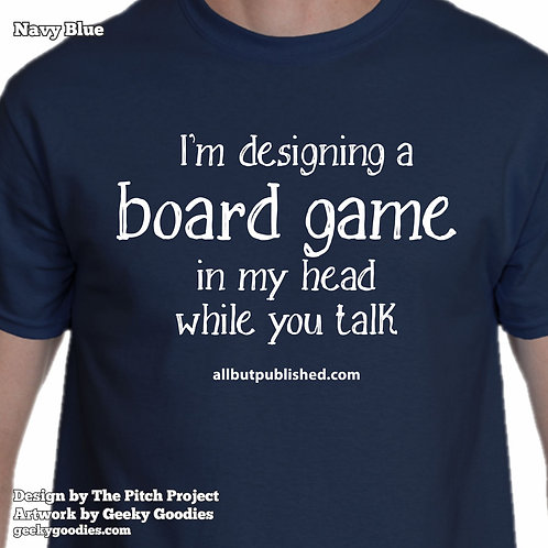 TALL Sizes I'm Designing a Board Game in My Head While You Talk Unisex T-shirt