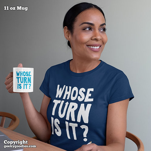 Whose Turn Is It? Ladies T-shirts