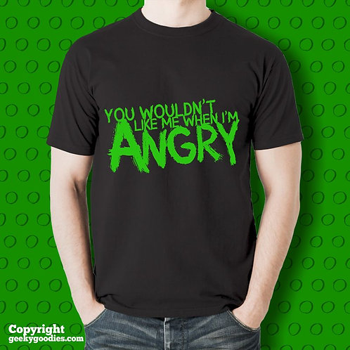 You Wouldn't Like Me When I'm Angry Tshirt