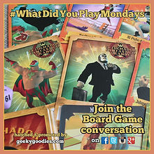 #WhatDidYouPlayMondays | Hatched and Promoted by Geeky Goodies | Board Game Conversation Every Monday