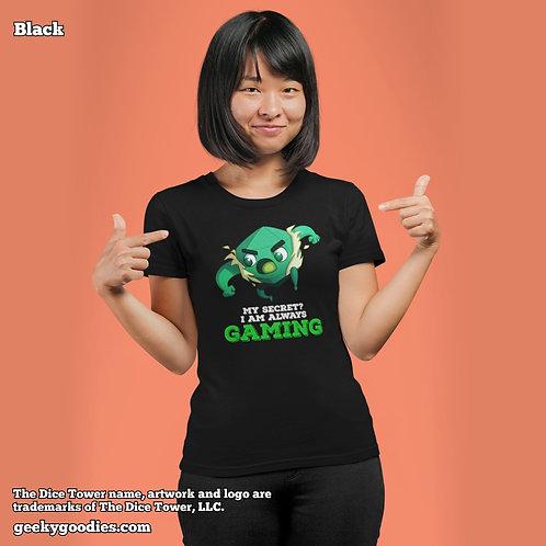 My Secret? I Am Always Gaming Dice Tower Superhero Ladies T-shirts