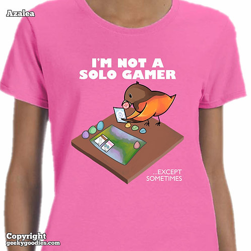 I'm Not a Solo Gamer ...Except Sometimes Ladies T-shirts