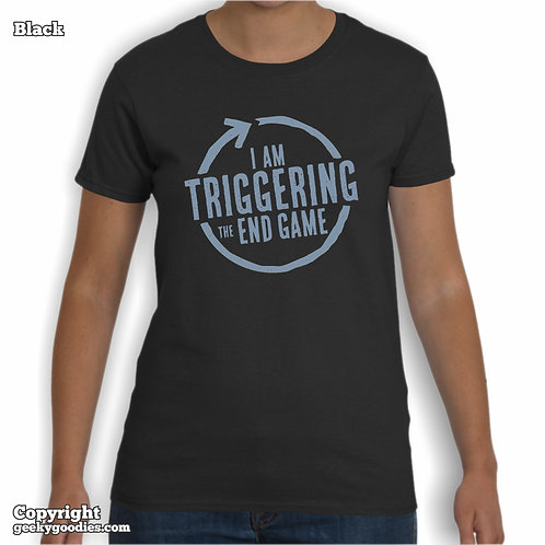 I'm Triggering the End Game Women's T-shirt