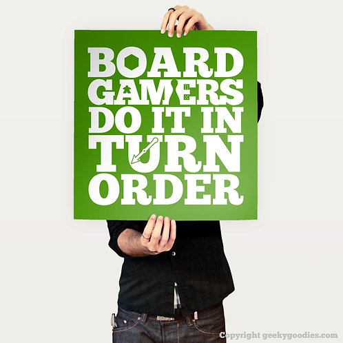 Board Gamers Do It In Turn Order Poster