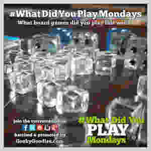 What Did You Play Mondays   Share your tabletop game plays every Monday using the hashtag #WhatDidYouPlayMondays   Geeky Goodies