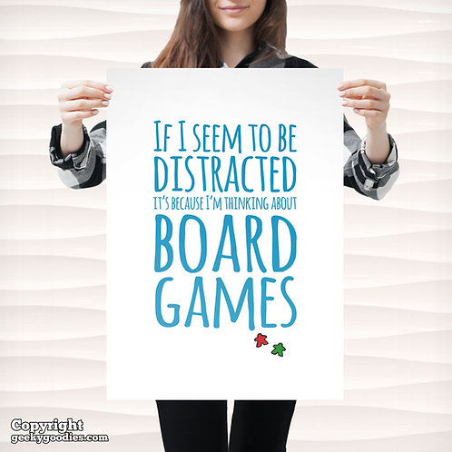 If I Seem To Be Distracted It's Because I'm Thinking About Board Games Poster