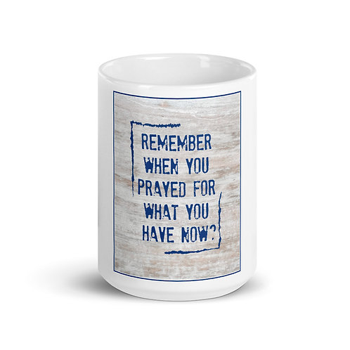 """Remember when you prayed for what you have now?"" Mug"