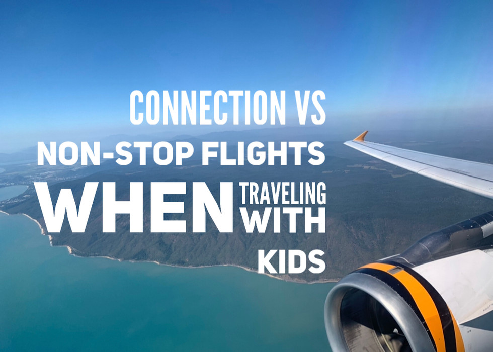 Connection vs non-stop flights when traveling with kids