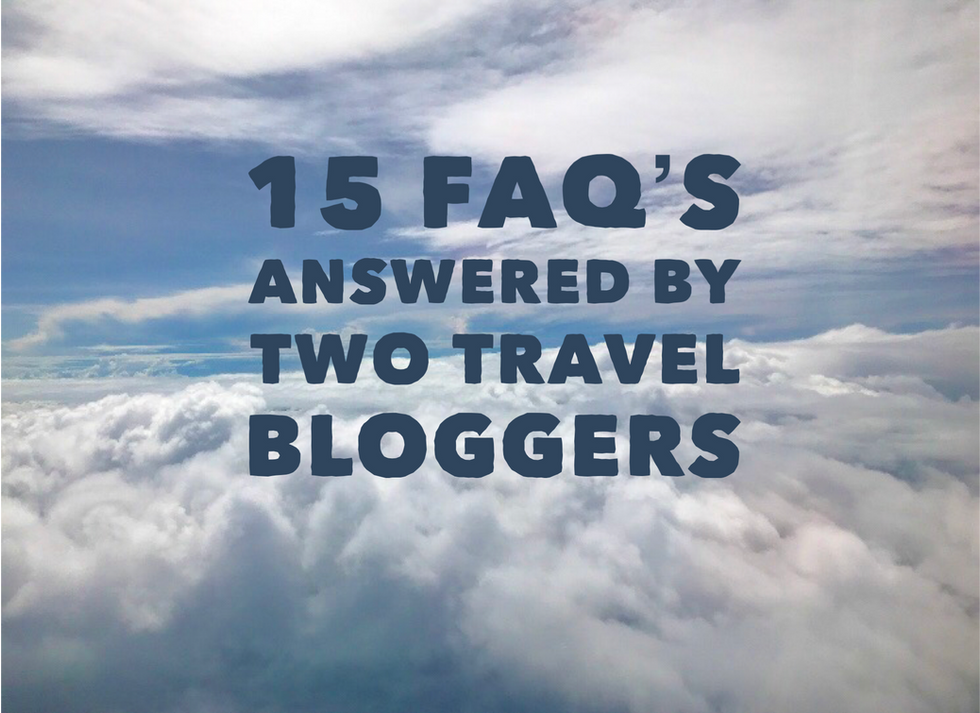 15 FAQ's Answered By Two Travel Bloggers.