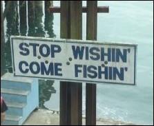 stop wishin come fishin.jpg