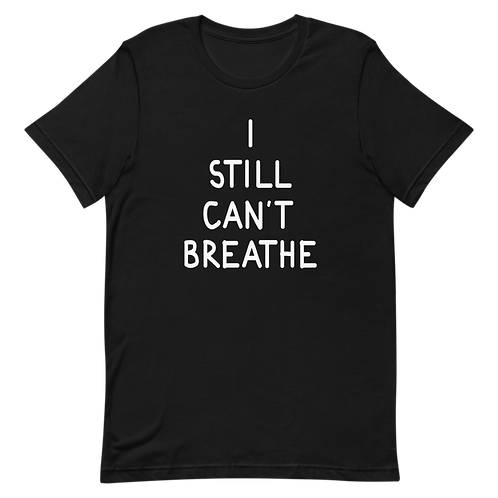 I Still Can't Breathe Adult Tee
