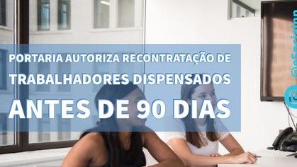 Autorizado recontratação de trabalhadores dispensados sem justa causa antes de 90 dias