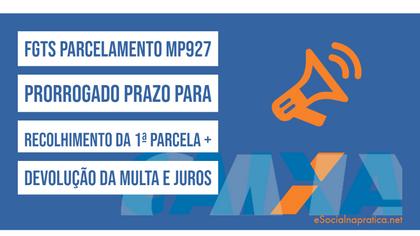 FGTS Parcelamento MP927, Caixa prorroga vencimento da 1ª parcela e reembolsa muta e juros.