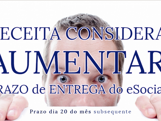 RECEITA CONSIDERA AUMENTAR PRAZO de ENTREGA do eSocial