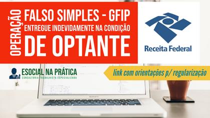 RFB - Operação Falso Simples - GFIP entregue indevidamente na condição de optante