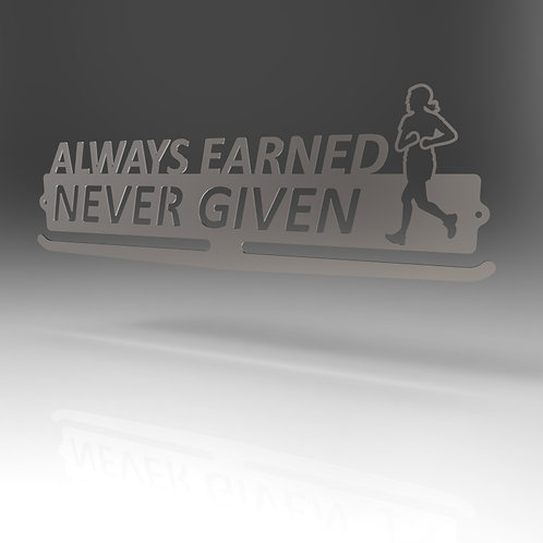 Always Earned Never Given Medal Hanger Male and Female