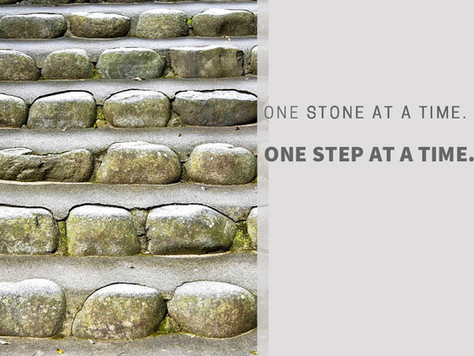 One stone at a time. One step at a time.