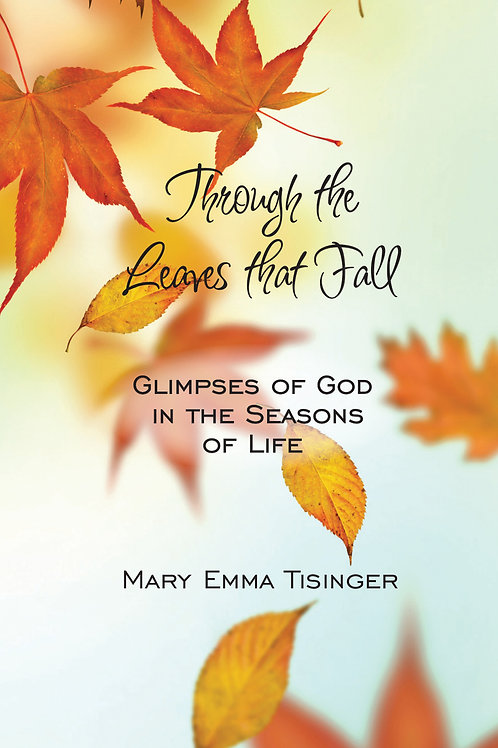 Through the Leaves That Fall by Mary Emma Tisinger