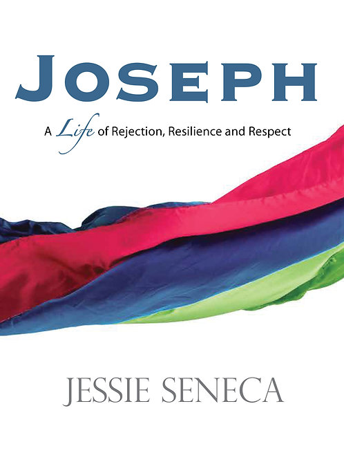 Joseph: A Life of of Rejection, Resilience and Respect by Jessie Seneca