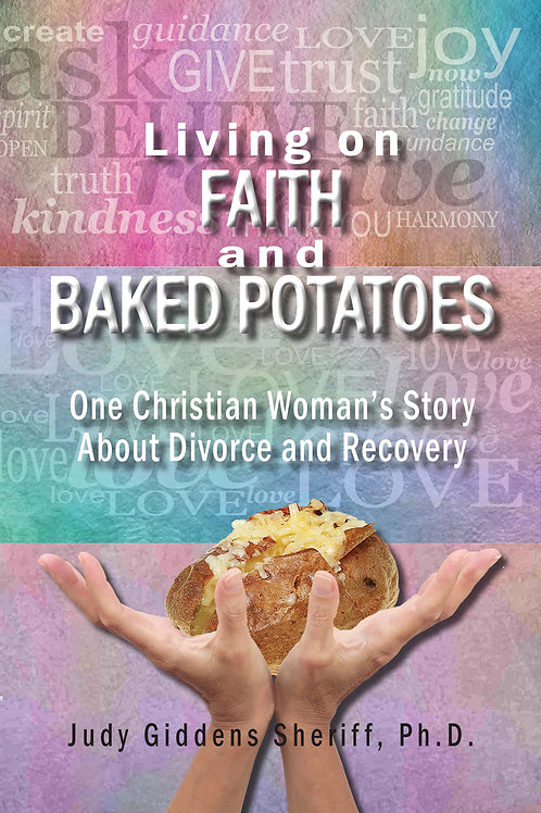 Living on Faith and Baked Potatoes by Judy Giddens Sheriff, Ph.D.