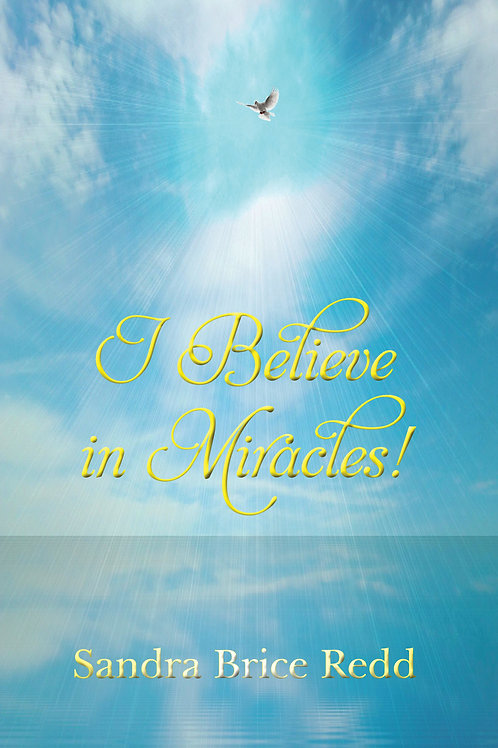 I Believe in Miracles! by Sandra Brice Redd