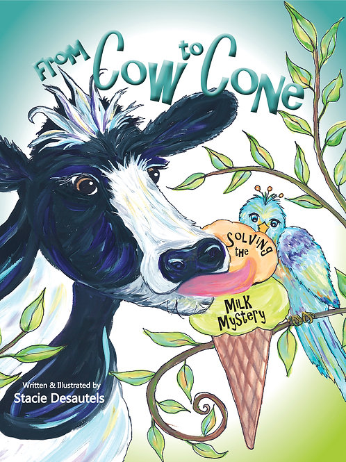 From Cow To Cone: Solving The Milk Mystery by Stacie Desautels