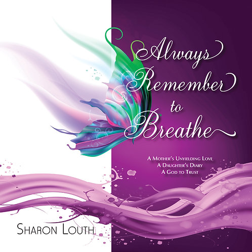 Always Remember to Breathe by Sharon Louth