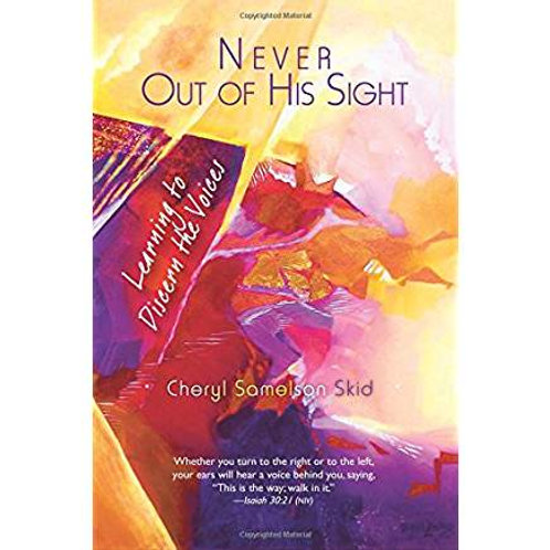 Never Out of His Sight: Learning to Discern the Voices by Cheryl Samelson Skid