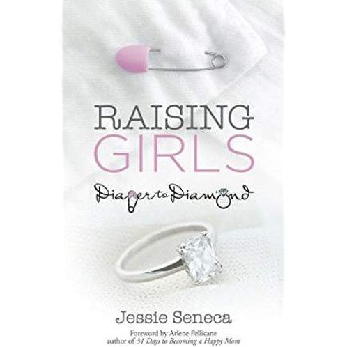 Raising Girls: Diaper to Diamond by Jessie Seneca