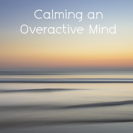 Calming an Overactive Mind