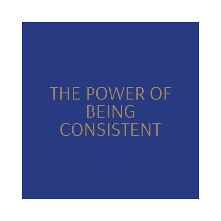 The Power of Being Consistent