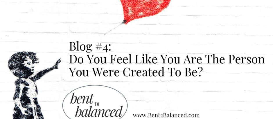 Do You Feel Like You Are The Person You Were Created To Be?