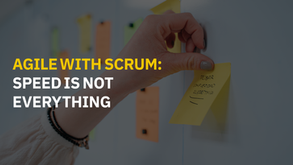 Agile with Scrum: Speed is not everything