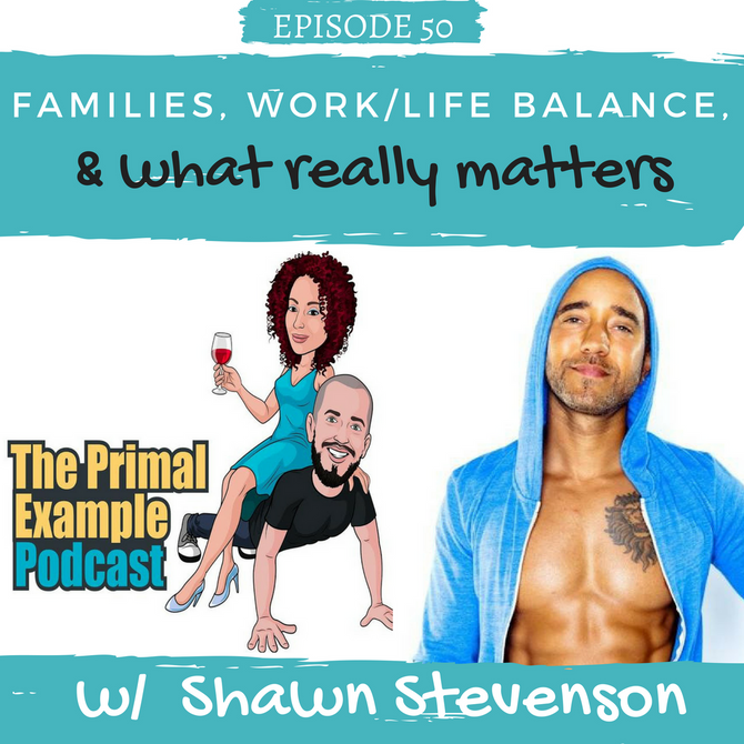 PEP 50: Families, Work/Life Balance, and What Really Matters with Shawn Stevenson