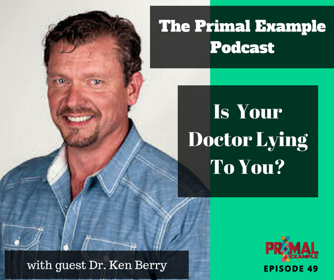 PEP 49: Is Your Doctor Lying To You? - w/ Dr. Ken Berry