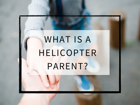 What is a Helicopter Parent?