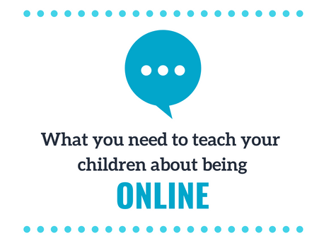 What you need to teach your children about being online