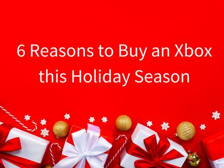 6 reasons to get an XBOX this holiday season