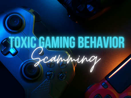 Toxic Gaming Behavior: Scamming