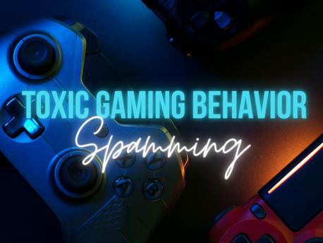 Toxic Gaming Behavior: Spamming