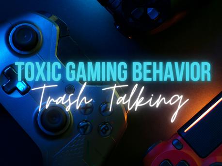 Toxic Gaming Behavior: Trashing Talking
