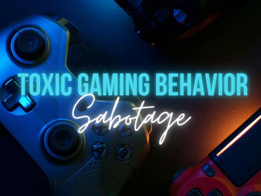 Toxic Gaming Behavior: Sabotaging
