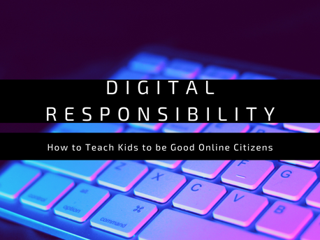 Digital Responsibility: How to Teach Kids to be Good Online Citizens