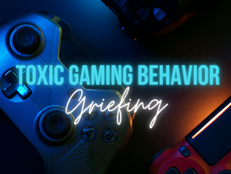 Toxic Gaming Behavior: Griefing