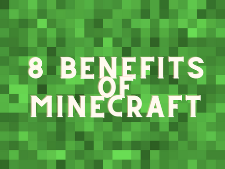 Eight Benefits of Minecraft for Kids